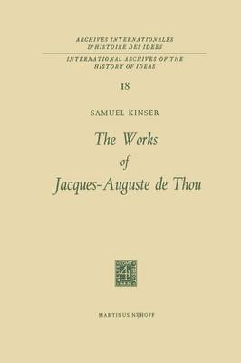 The Works of Jacques-Auguste de Thou - International Archives of the History of Ideas / Archives Internationales d'Histoire des Idees 18 (Paperback)