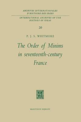 The Order of Minims in Seventeenth-Century France - International Archives of the History of Ideas / Archives Internationales d'Histoire des Idees 20 (Paperback)