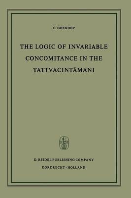The Logic of Invariable Concomitance in the Tattvacintamani: Gangesa's Anumitinirupana and Vyaptivada with Introduction Translation and Commentary (Paperback)