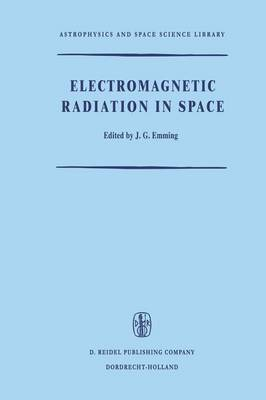 Electromagnetic Radiation in Space: Proceedings of the Third ESRO Summer School in Space Physics, Held in Alpbach, Austria, from 19 July to 13 August, 1965 - Astrophysics and Space Science Library 9 (Paperback)