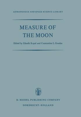Measure of the Moon: Proceedings of the Second International Conference on Selenodesy and Lunar Topography held in the University of Manchester, England May 30 - June 4, 1966 - Astrophysics and Space Science Library 8 (Paperback)