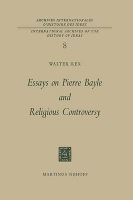 Essays on Pierre Bayle and Religious Controversy - International Archives of the History of Ideas / Archives Internationales d'Histoire des Idees 8 (Paperback)