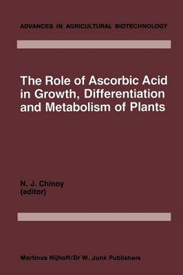 The Role of Ascorbic Acid in Growth, Differentiation and Metabolism of Plants - Advances in Agricultural Biotechnology 5 (Paperback)