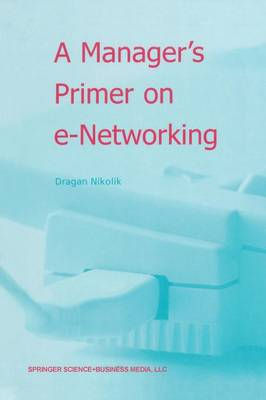 A Manager's Primer on e-Networking: An Introduction to Enterprise Networking in e-Business ACID Environment (Paperback)