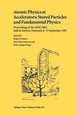 Atomic Physics at Accelerators: Stored Particles and Fundamental Physics: Proceedings of the APAC 2001, held in Aarhus, Denmark, 8-13 September 2001 (Paperback)