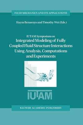 IUTAM Symposium on Integrated Modeling of Fully Coupled Fluid Structure Interactions Using Analysis, Computations and Experiments: Proceedings of the IUTAM Symposium held at Rutgers University, New Jersey, U.S.A., 2-6 June 2003 - Fluid Mechanics and Its Applications 75 (Paperback)