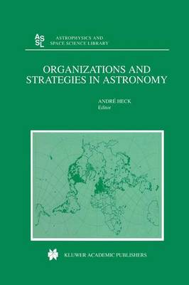 Organizations and Strategies in Astronomy - Astrophysics and Space Science Library 256 (Paperback)