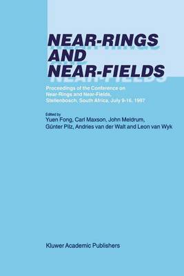 Near-Rings and Near-Fields: Proceedings of the Conference on Near-Rings and Near-Fields, Stellenbosch, South Africa, July 9-16, 1997 (Paperback)