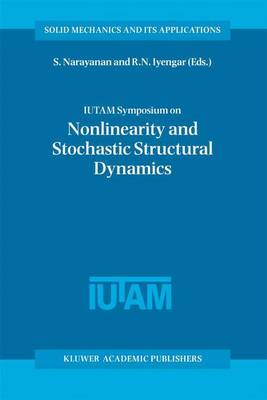 IUTAM Symposium on Nonlinearity and Stochastic Structural Dynamics: Proceedings of the IUTAM Symposium held in Madras, Chennai, India 4-8 January 1999 - Solid Mechanics and Its Applications 85 (Paperback)