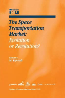 The Space Transportation Market: Evolution or Revolution? - Space Studies 5 (Paperback)