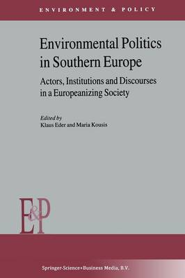 Environmental Politics in Southern Europe: Actors, Institutions and Discourses in a Europeanizing Society - Environment & Policy 29 (Paperback)