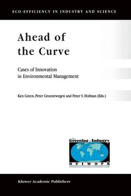 Ahead of the Curve: Cases of Innovation in Environmental Management - Eco-Efficiency in Industry and Science 6 (Paperback)