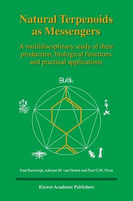 Natural Terpenoids as Messengers: A multidisciplinary study of their production, biological functions and practical applications (Paperback)
