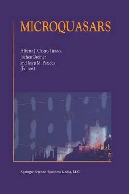 Microquasars: Proceedings of the Third Microquasar Workshop Granada Workshop on Galactic Relativistic Jet Sources Granada, Spain, 11-13 September 2000 (Paperback)