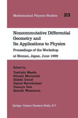 Noncommutative Differential Geometry and Its Applications to Physics: Proceedings of the Workshop at Shonan, Japan, June 1999 - Mathematical Physics Studies 23 (Paperback)