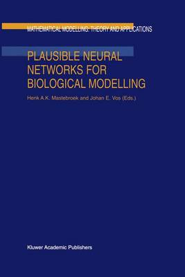 Plausible Neural Networks for Biological Modelling - Mathematical Modelling: Theory and Applications 13 (Paperback)