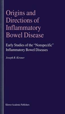 """Origins and Directions of Inflammatory Bowel Disease: Early Studies of the """"Nonspecific"""" Inflammatory Bowel Diseases (Paperback)"""