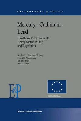 Mercury - Cadmium - Lead Handbook for Sustainable Heavy Metals Policy and Regulation - Environment & Policy 31 (Paperback)