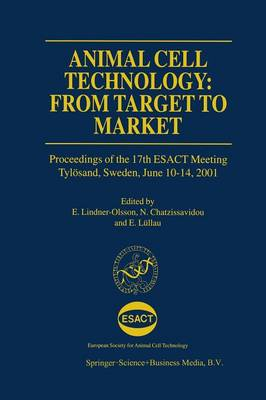 Animal Cell Technology: From Target to Market: Proceedings of the 17th ESACT Meeting Tyloesand, Sweden, June 10-14, 2001 - ESACT Proceedings 1 (Paperback)