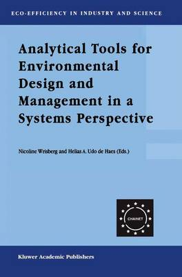 Analytical Tools for Environmental Design and Management in a Systems Perspective: The Combined Use of Analytical Tools - Eco-Efficiency in Industry and Science 10 (Paperback)