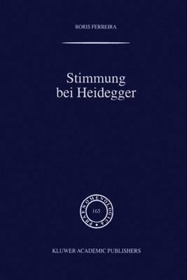 Stimmung Bei Heidegger: Das Ph nomen Der Stimmung Im Kontext Von Heideggers Existenzialanalyse Des Daseins - Phaenomenologica 165 (Paperback)