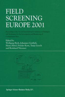 Field Screening Europe 2001: Proceedings of the Second International Conference on Strategies and Techniques for the Investigation and Monitoring of Contaminated Sites (Paperback)