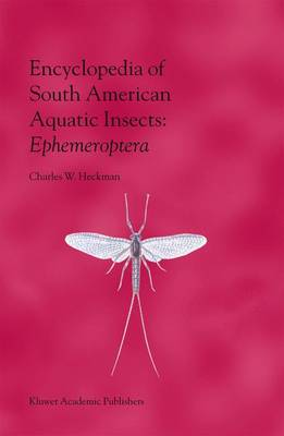 Encyclopedia of South American Aquatic Insects: Ephemeroptera: Illustrated Keys to Known Families, Genera, and Species in South America (Paperback)