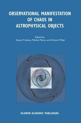 Observational Manifestation of Chaos in Astrophysical Objects: Invited talks for a workshop held in Moscow, Sternberg Astronomical Institute, 28-29 August 2000 (Paperback)