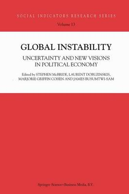 Global Instability: Uncertainty and new visions in political economy - Social Indicators Research Series 13 (Paperback)