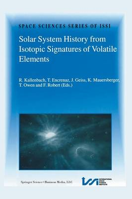Solar System History from Isotopic Signatures of Volatile Elements: Volume Resulting from an ISSI Workshop 14-18 January 2002, Bern, Switzerland - Space Sciences Series of ISSI 16 (Paperback)