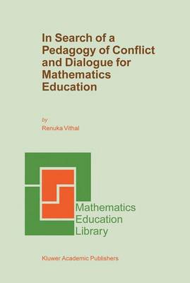 In Search of a Pedagogy of Conflict and Dialogue for Mathematics Education - Mathematics Education Library 32 (Paperback)