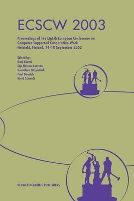 ECSCW 2003: Proceedings of the Eighth European Conference on Computer Supported Cooperative Work 14-18 September 2003, Helsinki, Finland (Paperback)