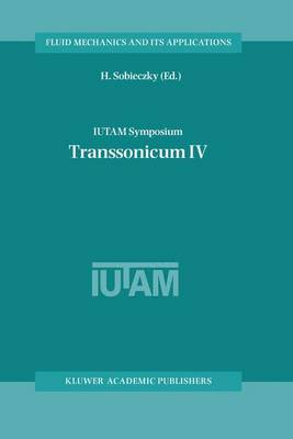 IUTAM Symposium Transsonicum IV: Proceedings of the IUTAM Symposium held in Goettingen, Germany, 2-6 September 2002 - Fluid Mechanics and Its Applications 73 (Paperback)