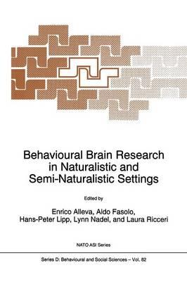Behavioural Brain Research in Naturalistic and Semi-Naturalistic Settings - Nato Science Series D: 82 (Paperback)