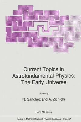 Current Topics in Astrofundamental Physics: The Early Universe - NATO Science Series C 467 (Paperback)