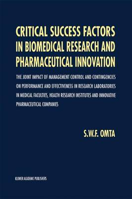Critical Success Factors in Biomedical Research and Pharmaceutical Innovation: The joint impact of management control and contingencies on performance and effectiveness in research laboratories in medical faculties, health research institutes and innovative pharmaceutical companies (Paperback)