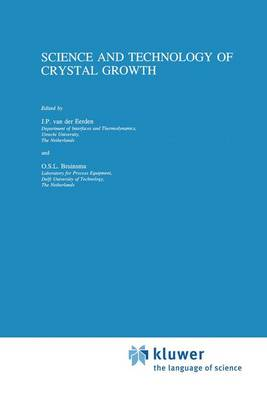Science and Technology of Crystal Growth: Lectures given at the Ninth International Summer School on Crystal Growth, June 11-15, 1995 (Paperback)