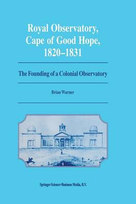 Royal Observatory, Cape of Good Hope 1820-1831: The Founding of a Colonial Observatory Incorporating a biography of Fearon Fallows (Paperback)