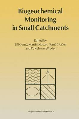 Biogeochemical Monitoring in Small Catchments: Refereed papers from BIOGEOMON, The Symposium on Ecosystem Behaviour: Evaluation of Integrated Monitoring in Small Catchments held in Prague, Czech Republic, September 18-20, 1993 (Paperback)