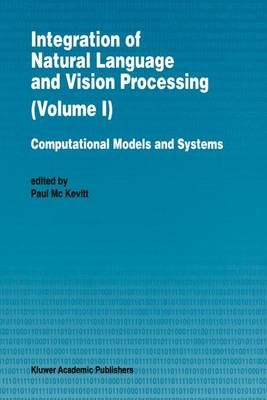 Integration of Natural Language and Vision Processing: Computational Models and Systems (Paperback)