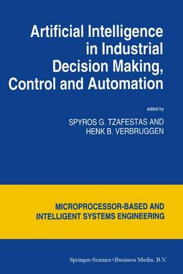 Artificial Intelligence in Industrial Decision Making, Control and Automation - Intelligent Systems, Control and Automation: Science and Engineering 14 (Paperback)
