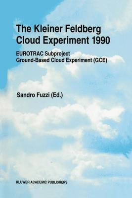 The Kleiner Feldberg Cloud Experiment 1990: EUROTRAC Subproject Ground-Based Cloud Experiment (GCE) (Paperback)