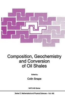 Composition, Geochemistry and Conversion of Oil Shales - NATO Science Series C 455 (Paperback)