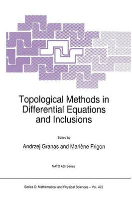 Topological Methods in Differential Equations and Inclusions - NATO Science Series C 472 (Paperback)