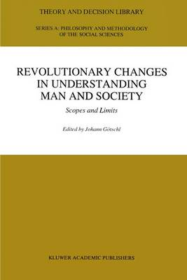 Revolutionary Changes in Understanding Man and Society: Scopes and Limits - Theory and Decision Library A: 21 (Paperback)