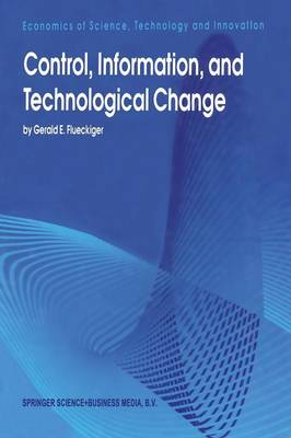 Control, Information, and Technological Change - Economics of Science, Technology and Innovation 6 (Paperback)