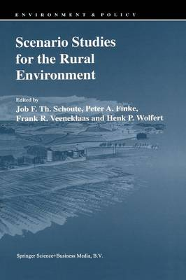 Scenario Studies for the Rural Environment: Selected and edited Proceedings of the Symposium Scenario Studies for the Rural Environment, Wageningen, The Netherlands, 12-15 September 1994 - Environment & Policy 5 (Paperback)