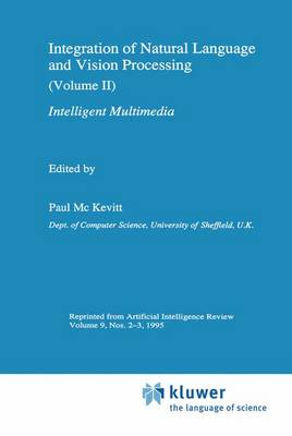 Integration of Natural Language and Vision Processing: (Volume II) Intelligent Multimedia (Paperback)