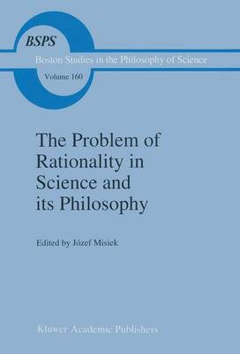 The Problem of Rationality in Science and its Philosophy: On Popper vs. Polanyi The Polish Conferences 1988-89 - Boston Studies in the Philosophy and History of Science 160 (Paperback)