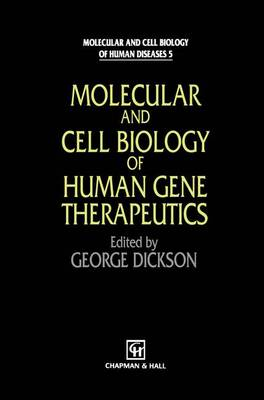 Molecular and Cell Biology of Human Gene Therapeutics - Molecular and Cell Biology of Human Diseases Series 20 (Paperback)